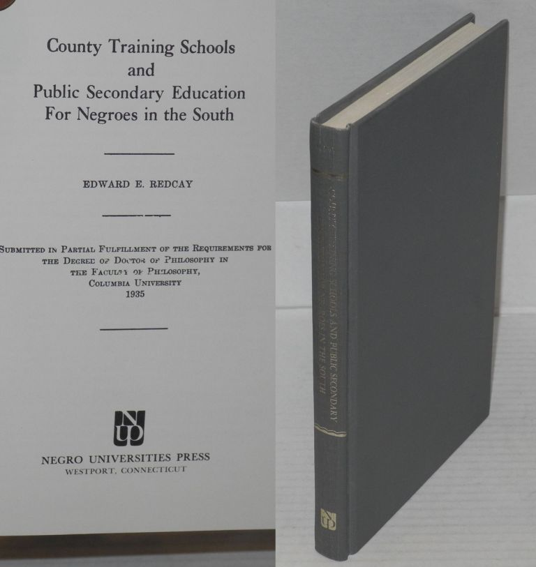 County training schools and public secondary education for Negroes in the south. Edward E. Redcay.