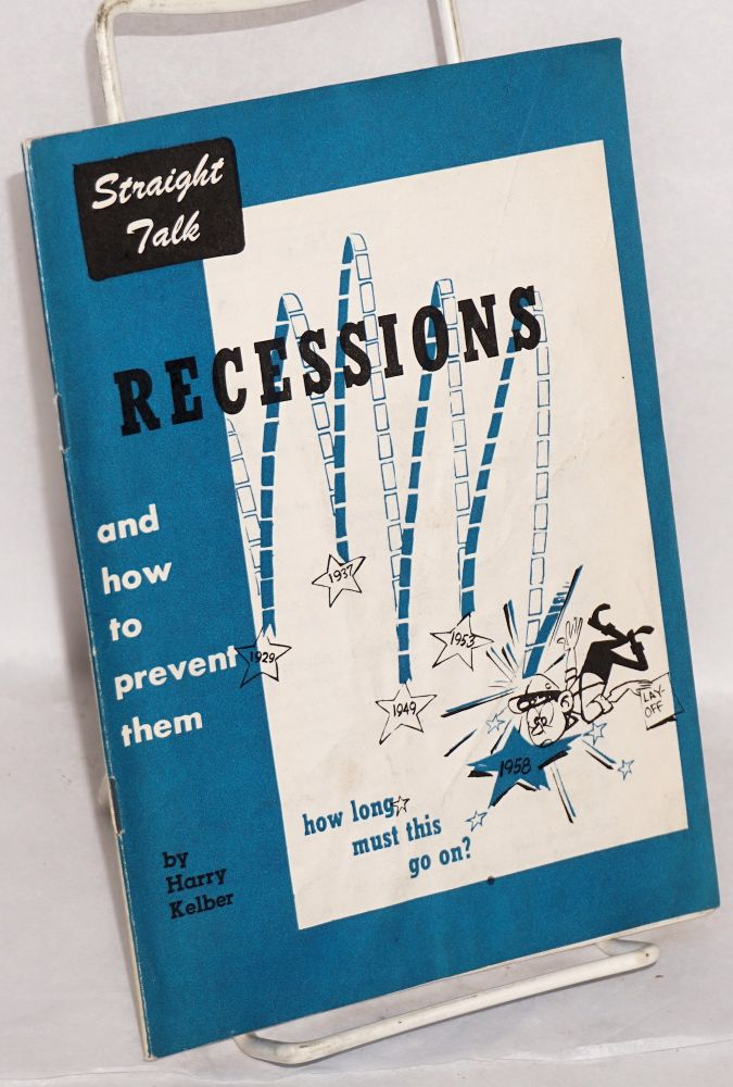 Straight talk, about recessions -- and how to prevent them. Harry Kelber.