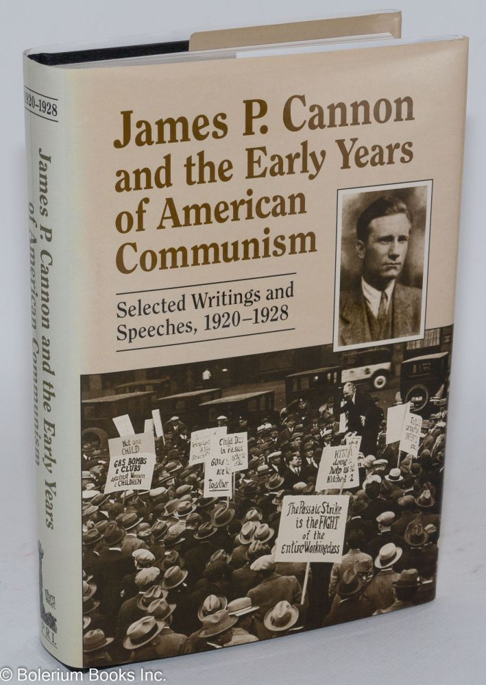 James P. Cannon and the early years of American Communism; selected writings and speeches, 1920-1928. James P. Cannon.