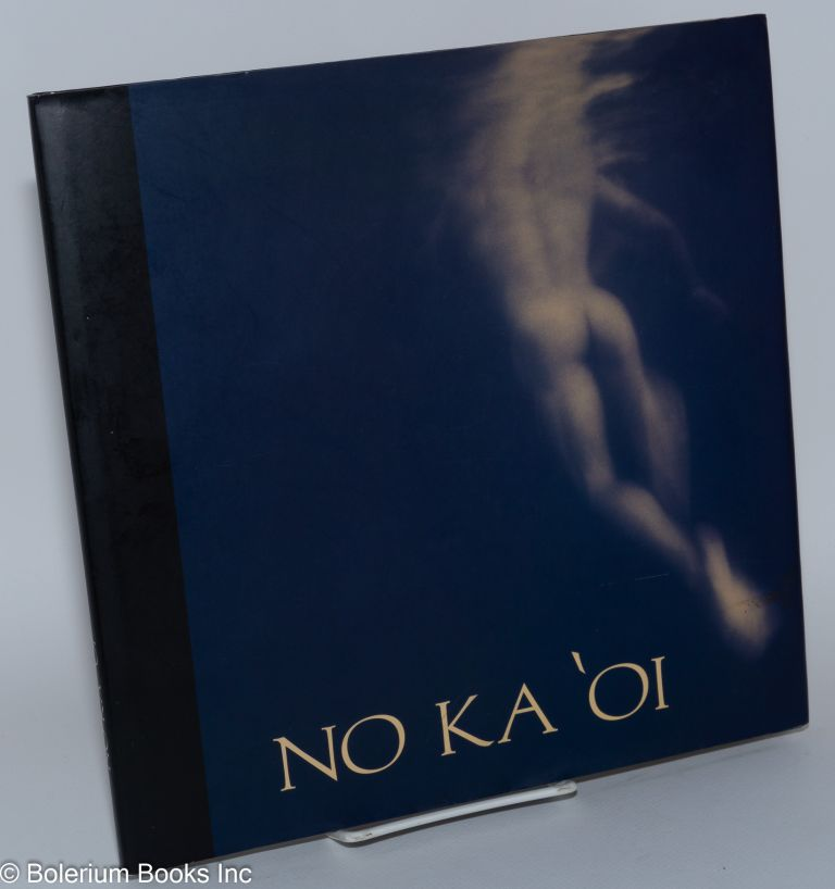 No ka 'oi (no comparison), a collaborative photo essay. Douglas Cloutier, Tom Kurthy, Philip Pirolo.