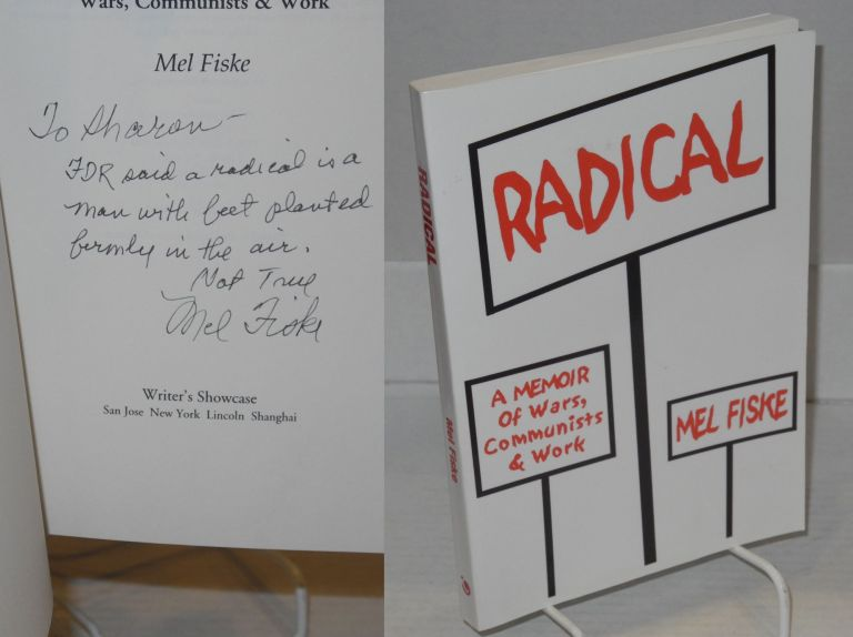 Radical, a memoir of wars, Communists & work. Mel Fiske.