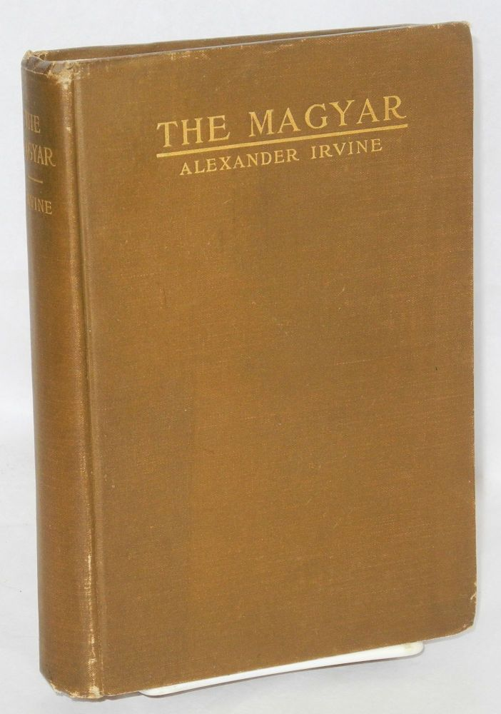 The Magyar; a story of the social revolution. Alexander Irvine.