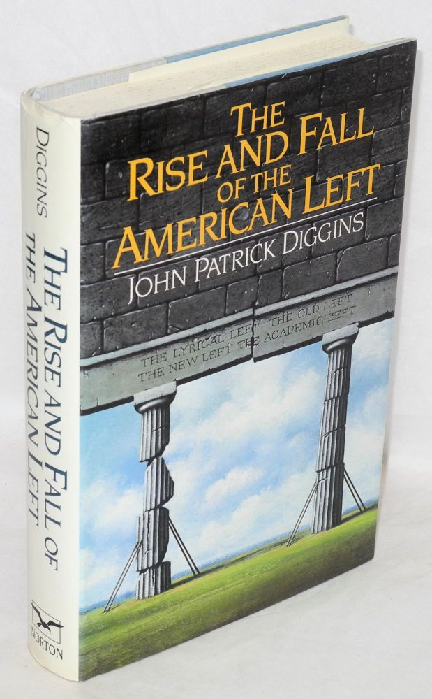 The rise and fall of the American left. John Patrick Diggins.