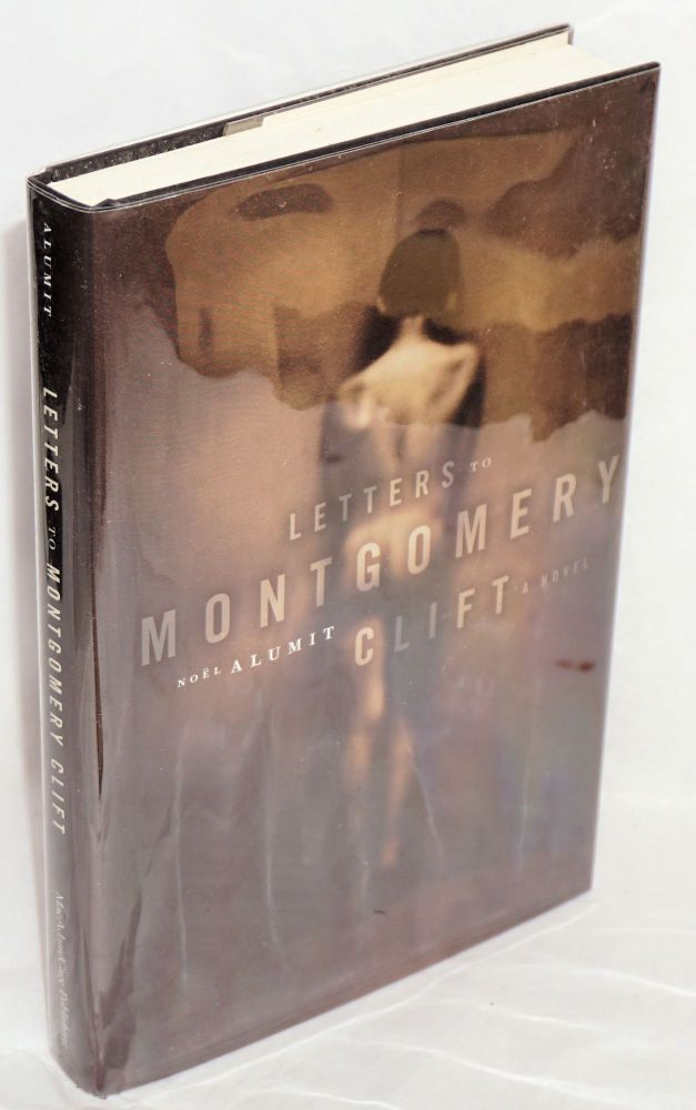 Letters to Mongomery Clift; a novel. Noel Alumit.