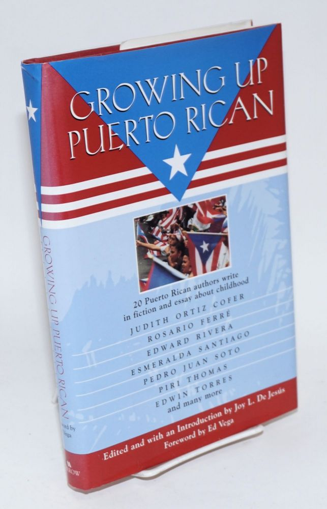 Growing up Puerto Rican; an anthology. Joy L. DeJesus, Piri Thomas Ed Vega, Ed Vega, Jr., Abraham Rodriguez.