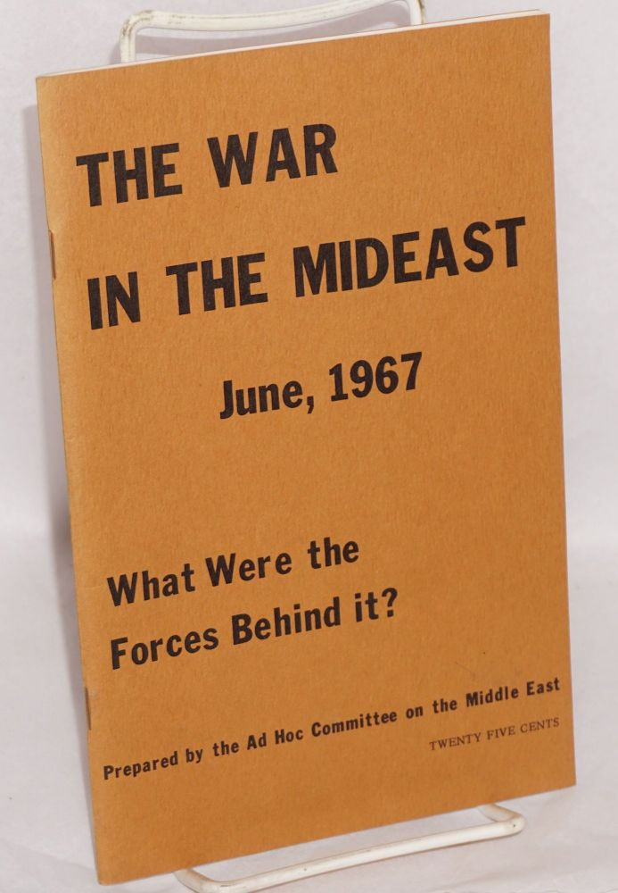 The war in the Mideast, June, 1967. What were the forces behind it? Introduction and additional research by Doug Gordon. Second printing. Rita Freed.