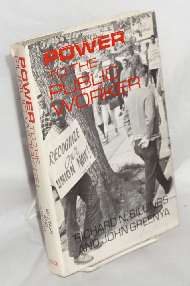 Power to the public worker. Richard N. Billings, John Greenya.