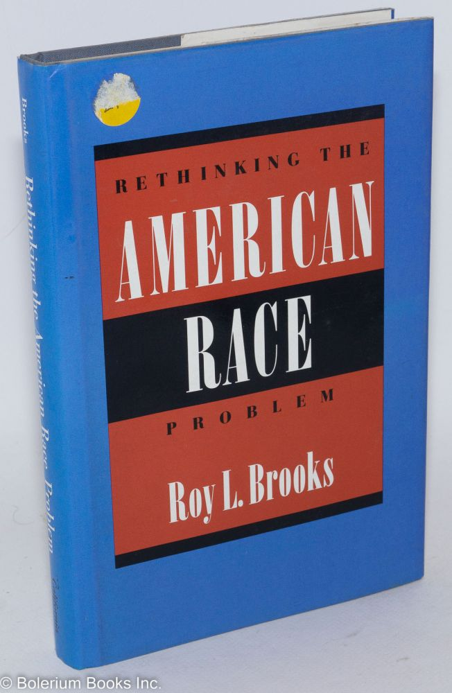 Rethinking the American race problem. Roy L. Brooks.