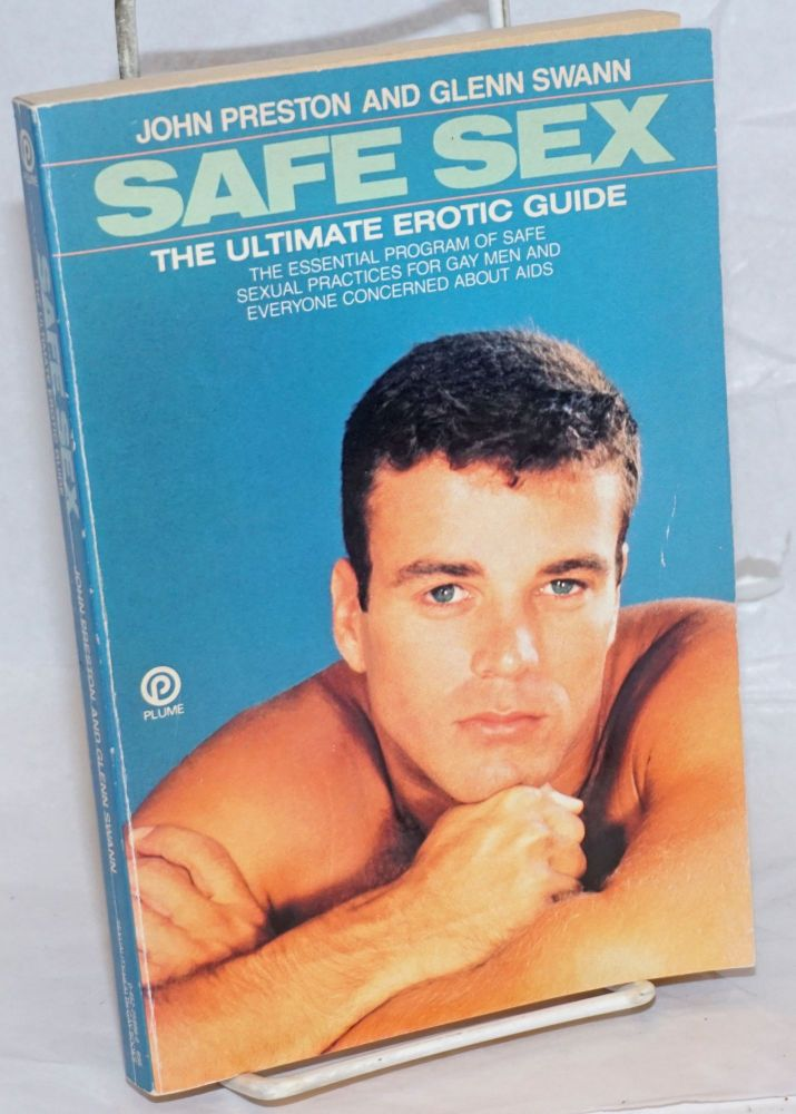 Safe sex; the ultimate erotic guide. Fred Bissones, John Preston, Glenn Swann.