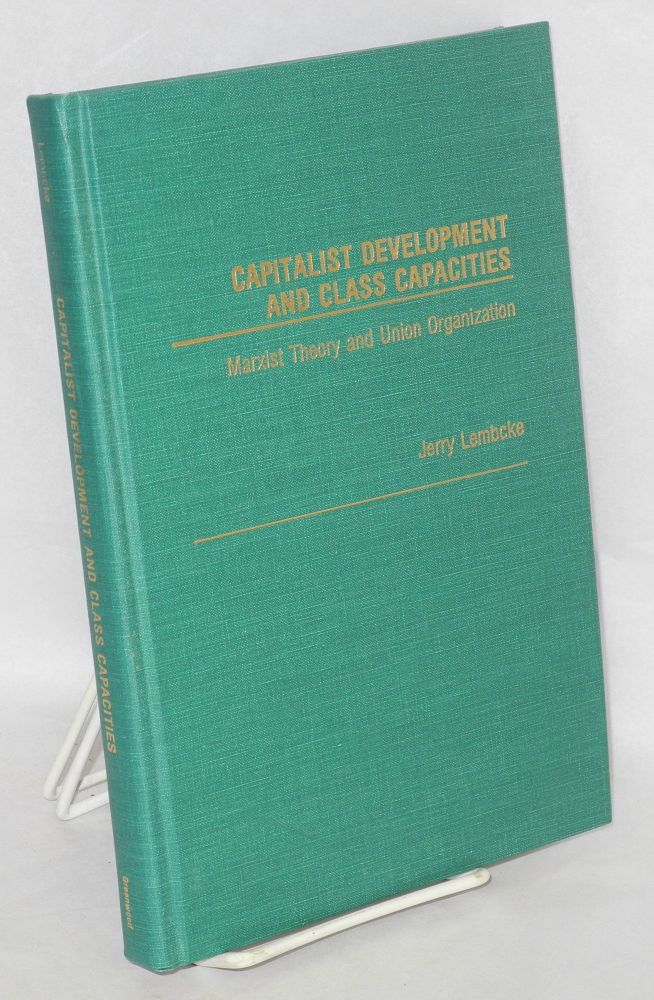 Capitalist development and class capacities; Marxist theory and union organization. Jerry Lembcke.