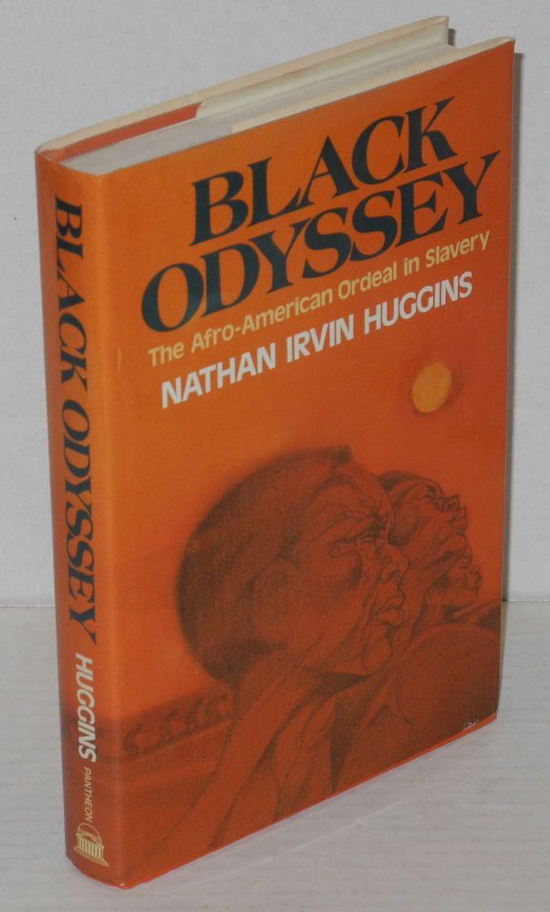 Black odyssey; the Afro-American ordeal in slavery. Nathan Irvin Huggins.