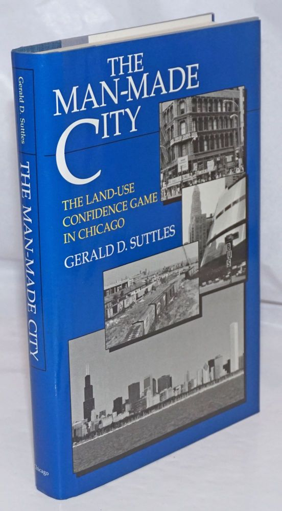 The man-made city: the land-use confidence game in Chicago. Gerald D. Suttles.