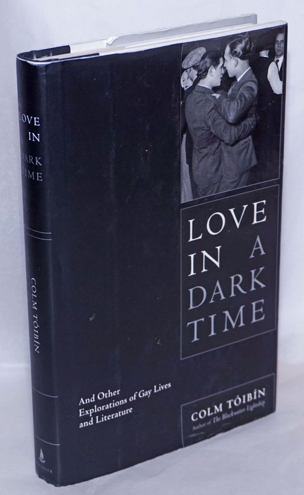 Love in a dark time; and other explorations of gay lives and literature. Colm Tóibín.