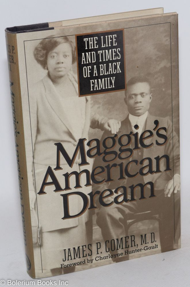 Maggie's American dream; the life and times of a black family. With a foreword by Charlayne Hunter-Gault. James P. Comer.