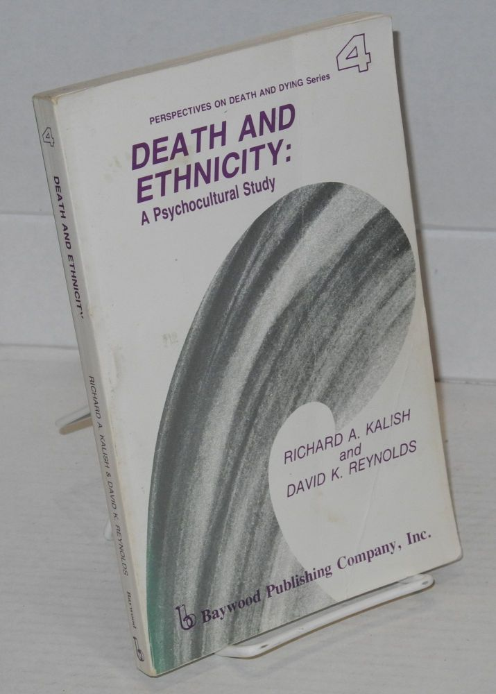 Death and ethnicity; a psychocultural study. Richard A. Kalish, David K. Reynolds.