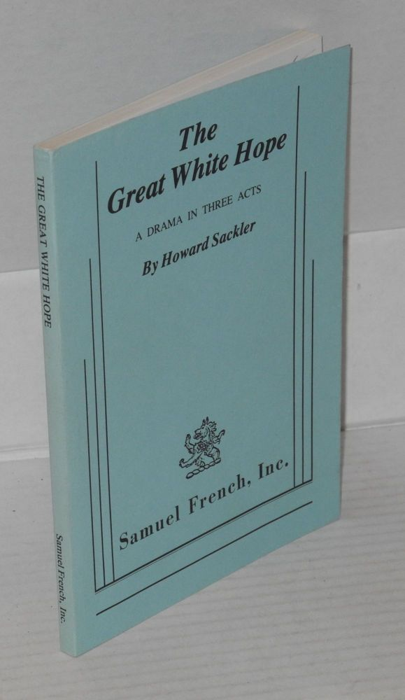 The great white hope; a drama in three acts. Howard Sackler.