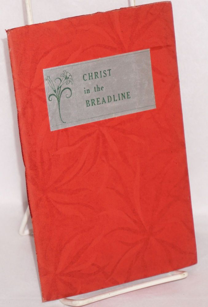Christ in the breadline, a book of poems for Christmas and Lent and other holy days. With an in introduction by John Haynes Holmes. Kenneth W. Porter, Seymour Gordden Link, Harry Elmore Hurd.