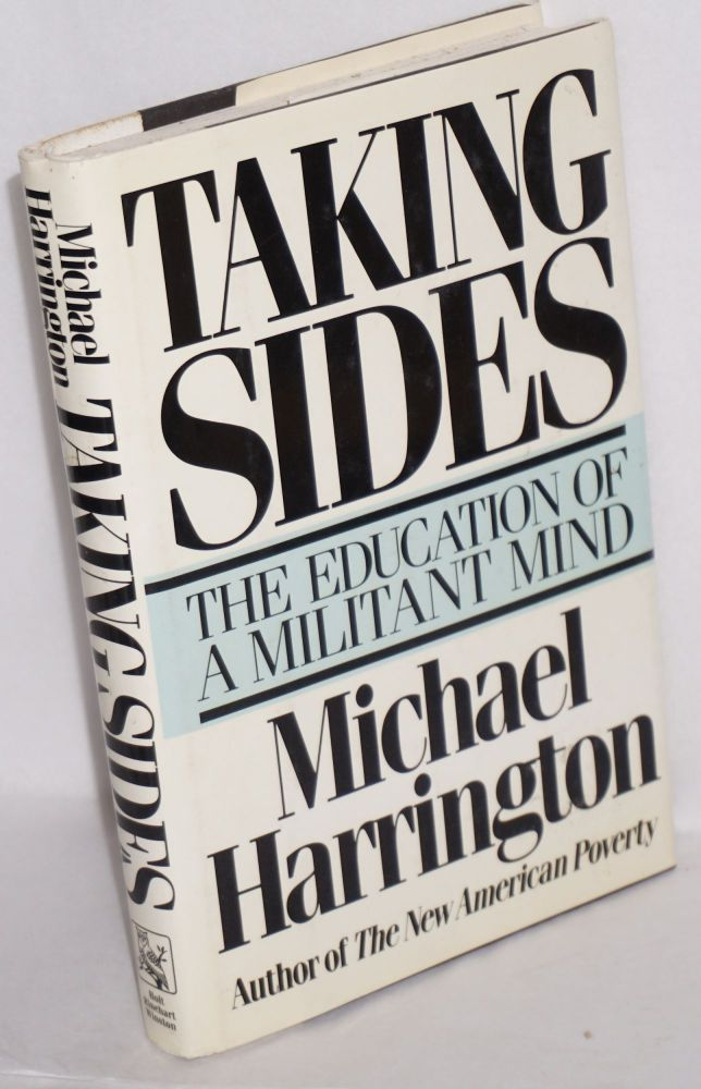 Taking sides; the education of a militant mind. Michael Harrington.