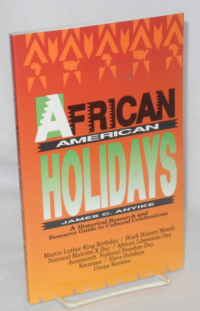 African American holidays; a historical research and resource guide to cultural celebrations. James C. Anyike.