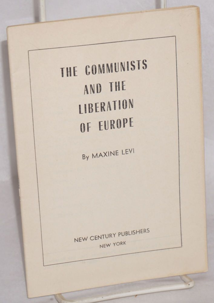 The Communists and the liberation of Europe. Maxine Levi.