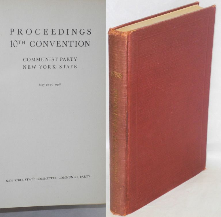 Proceedings 10th Convention, Communist Party New York State, May 20-23, 1938. Communist Party. New York State.
