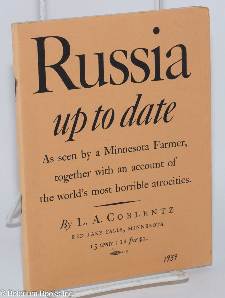 Russia up to date; as seen by a Minnesota farmer, together with an account of the world's most horrible atrocities. L. A. Coblentz.