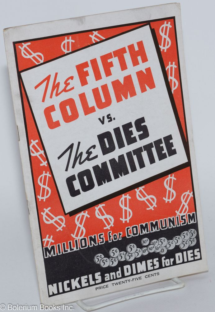 The fifth column vs. the Dies Committee. Millions for Communism, nickels and dimes for Dies. Joseph P. Kamp.