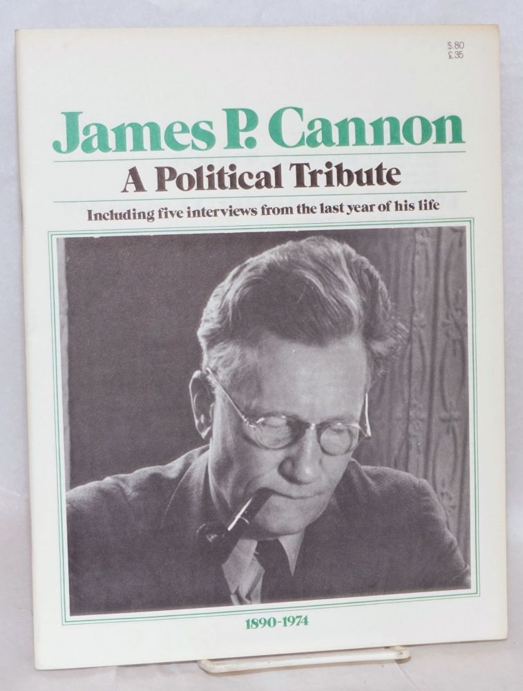 James P. Cannon, a political tribute. Including five interviews from the last year of his life. 1890-1974. [cover title]. James P. Cannon.