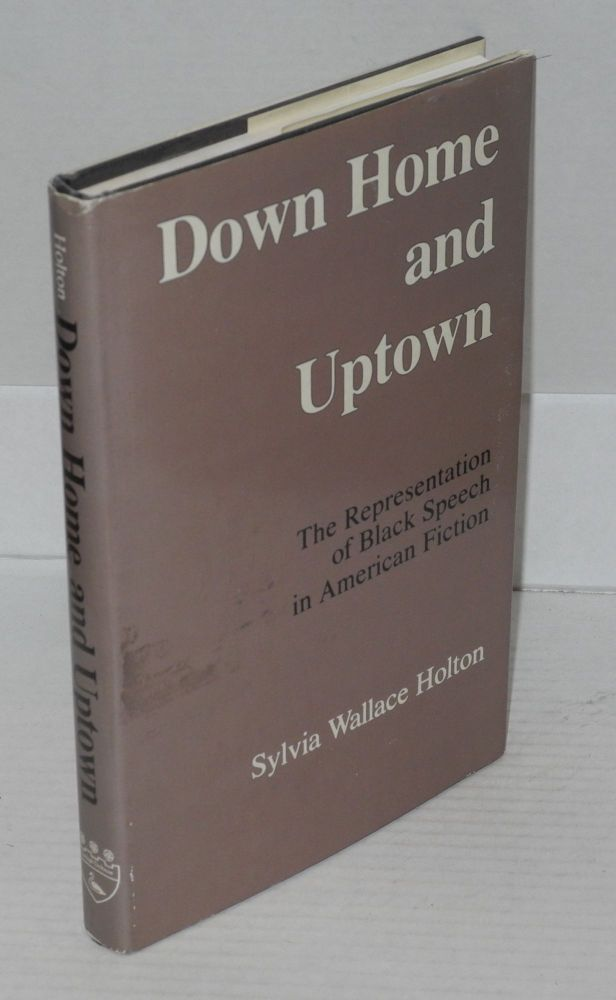 Down home and uptown; the representation of black speech in American fiction. Sylvia Wallace Holton.