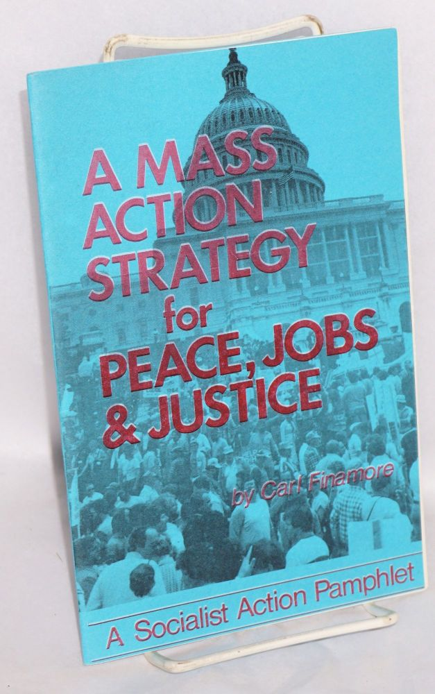 A mass action strategy for peace, jobs & justice. Carl Finamore.