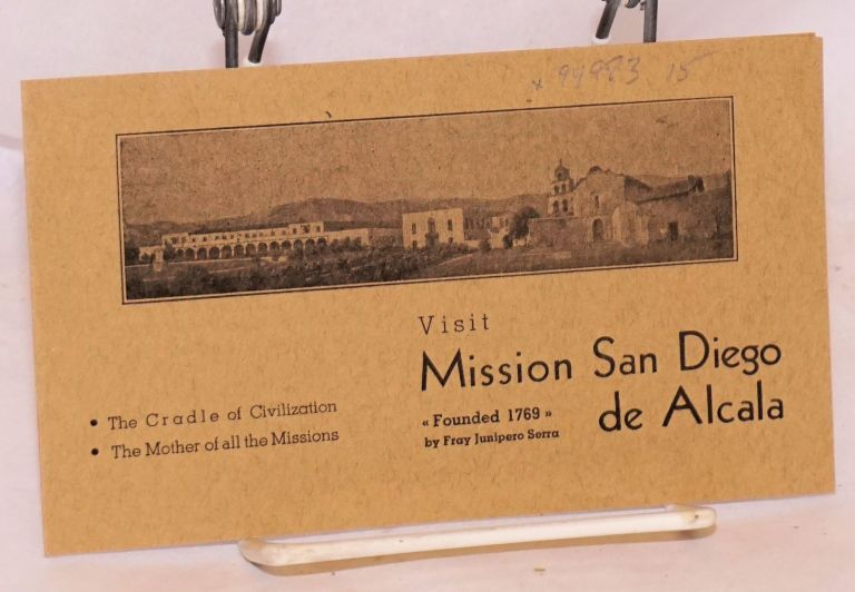 Visit Mission San Diego de Alcala; founded 1769 by Fray Junipero Serra, the cradle of civilization, the mother of all [the missions]