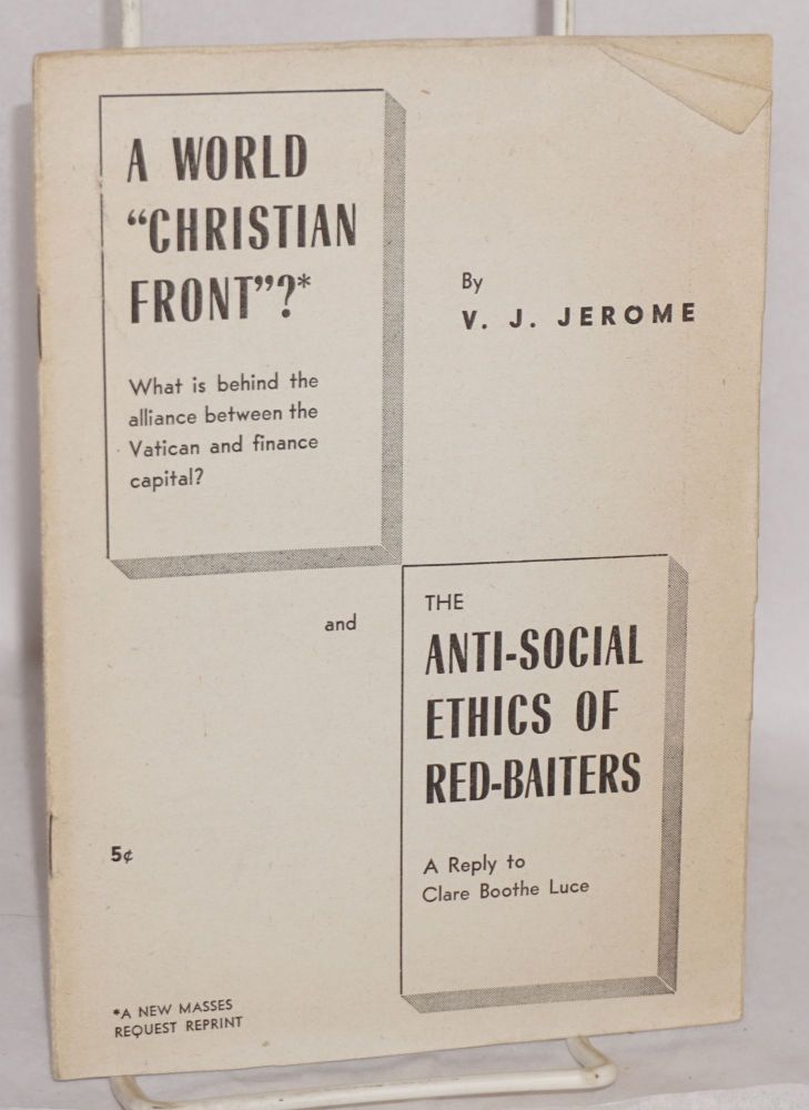 """A world """"Christian front?"""" What is beind the alliance between the Vatican and finance capital? and the anti-social ethics of red-baiters, a reply to Clare Boothe Luce. Victor Jeremy Jerome."""
