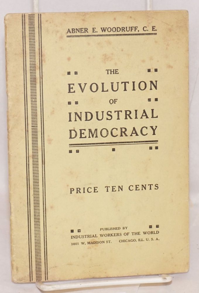 The evolution of industrial democracy. Abner E. Woodruff.