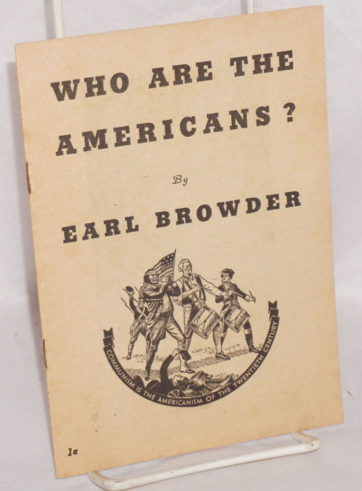 Who are the Americans? Earl Browder.