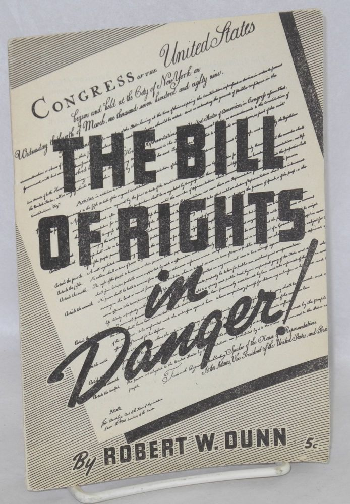 The Bill of Rights in danger! Robert W. Dunn.