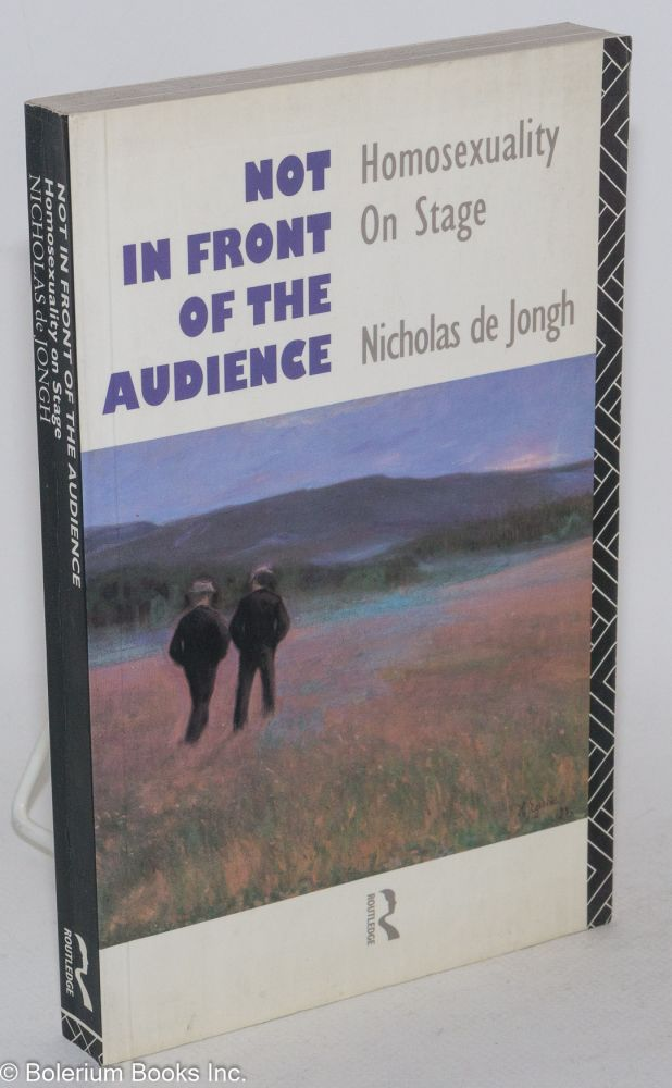 Not in front of the audience; homosexuality on stage. Nicholas de Jongh.