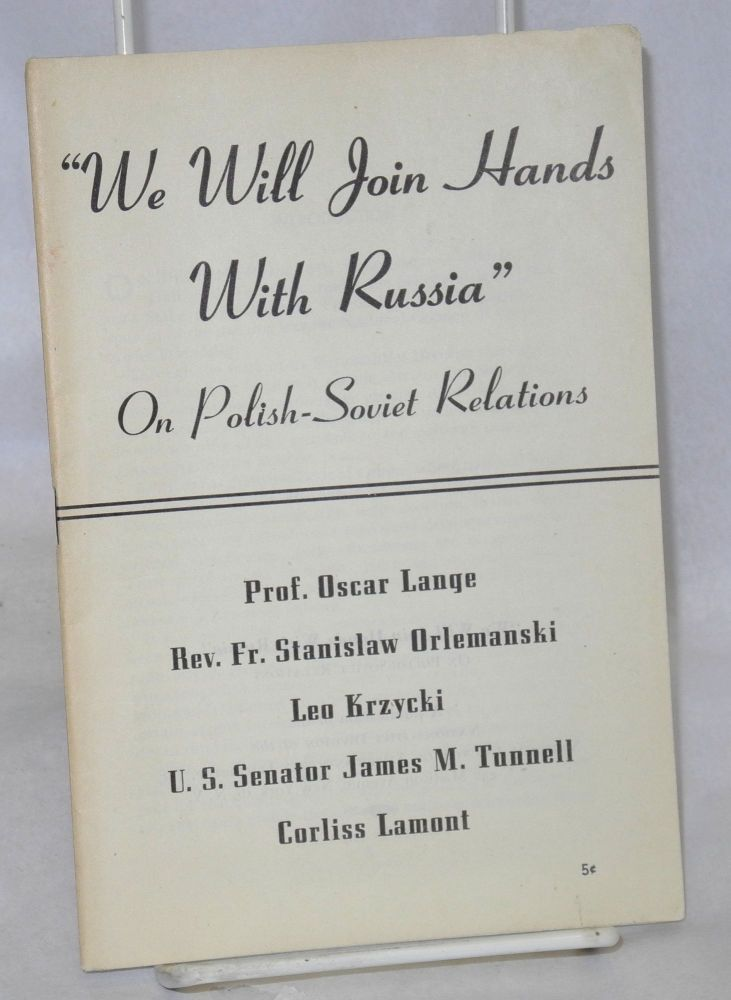 """We will join hands with Russia."" On Polish-Soviet relations. Edwin S. Smith, , US Senator James M. Tunnell, Leo Krzycki, Stanislaw Orlemanski, Oscar Lange, Corliss Lamont."
