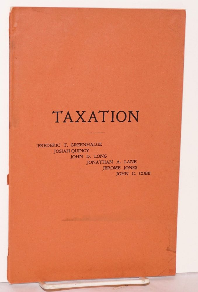 Reform in taxation: with editorials from the Boston papers. Frederic T. Greenhalge, Jerome Jones, Jonathan A. Lane, John D. Long, Josiah Quincy, John C. Cobb.