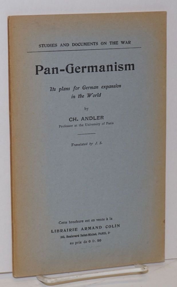 Pan-Germanism, its plans for German expansion in the world. Translated by J. S. C. Andler, arles.