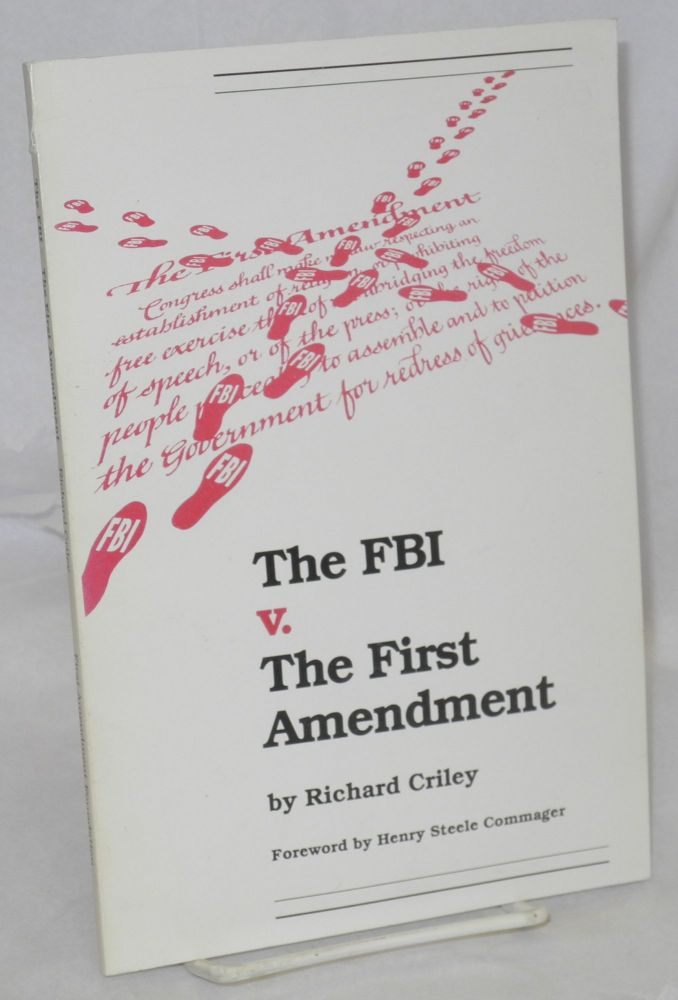The FBI v. the First Amendment. How the FBI attempted to 'neutralize' the National Committee Against Repressive Legislation (NCARL) -- founded in 1960 as the National Committee to Abolish the House Committee on Un-American Activities (HUAC). Foreword by Henry Steele Commager. Richard Criley.