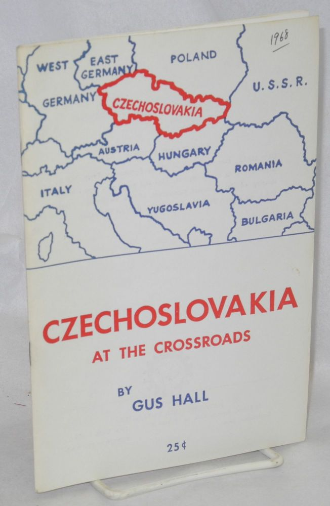 Czechoslovakia at the crossroads. Gus Hall.
