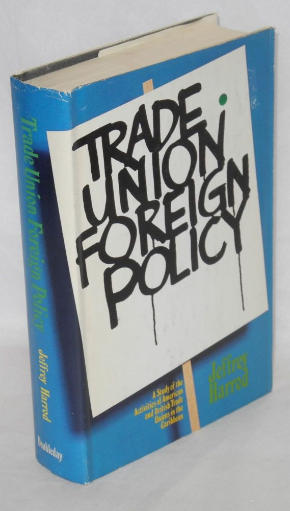 Trade union foreign policy; a study of British and American trade union activities in Jamaica. Jeffrey Harrod.