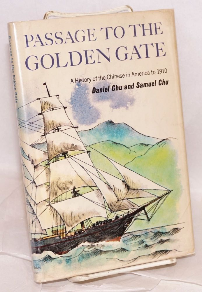Passage to the Golden Gate; a history of the Chinese in America. Illustrated by Earl Thollander. Daniel Chu, Samuel Chu.