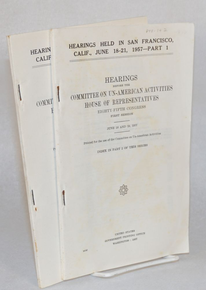 Hearings held in San Francisco, Calif, June 18-21, 1957. United States. Congress. House. Committee on Un-American Activities.