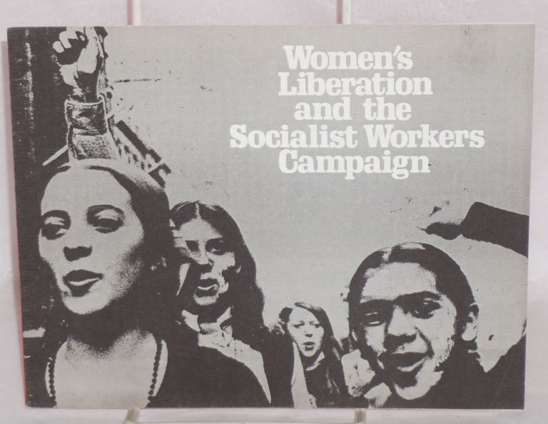 Women's liberation and the Socialist Workers Campaign. Vote Socialist Workers in '72, vote for Jenness & Pulley. [Cover title, caption title used for sub-title]. Socialist Workers Party.