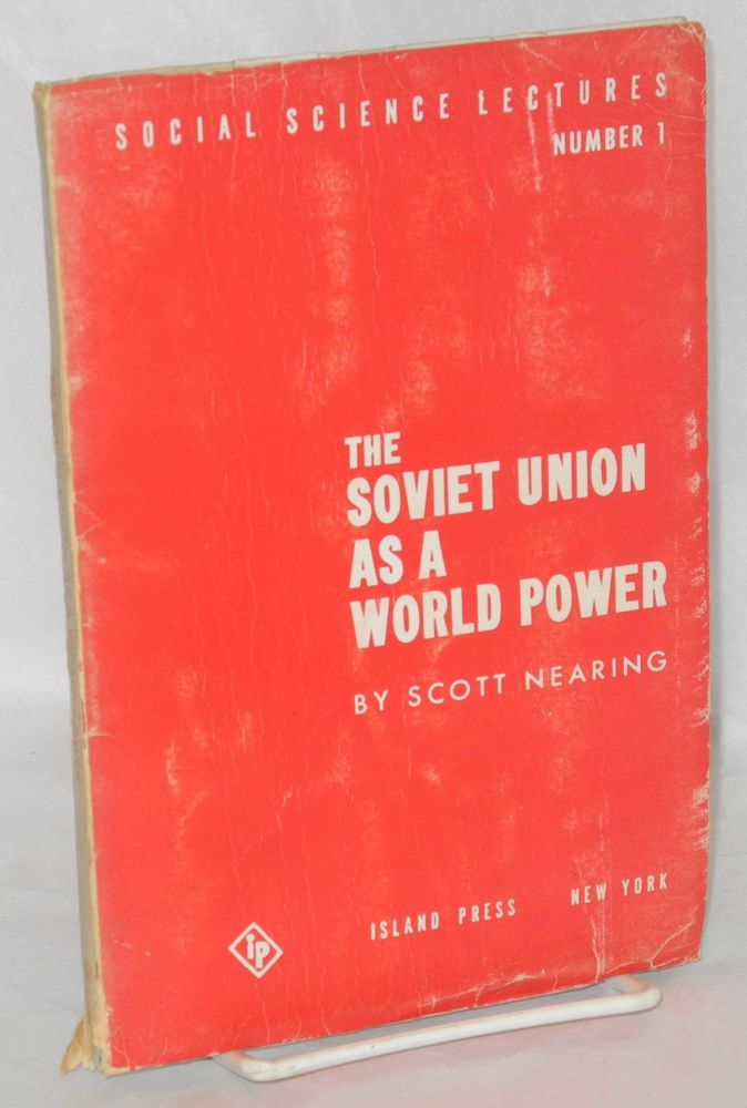 The Soviet Union as a world power. Scott Nearing.