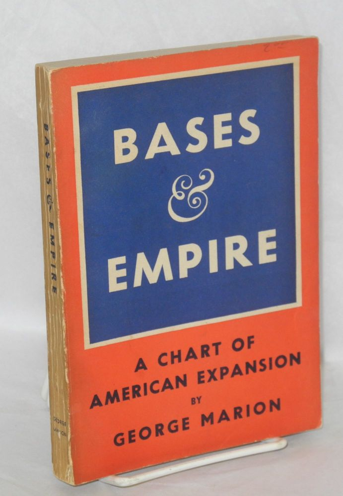 Bases & empire; a chart of American expansion. Second edition, new material. George Marion.