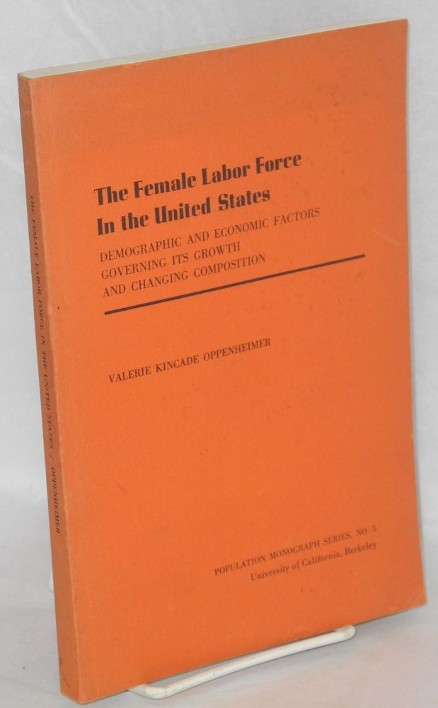 The female labor force in the United States; demographic and economic factors governing its growth and changing composition. Valerie Kincade Oppenheimer.