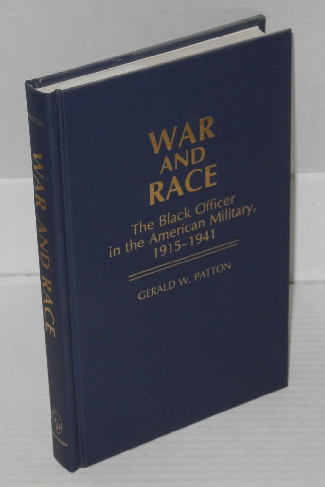 War and race; the black officer in the American military, 1915-1941. Gerald W. Patton.