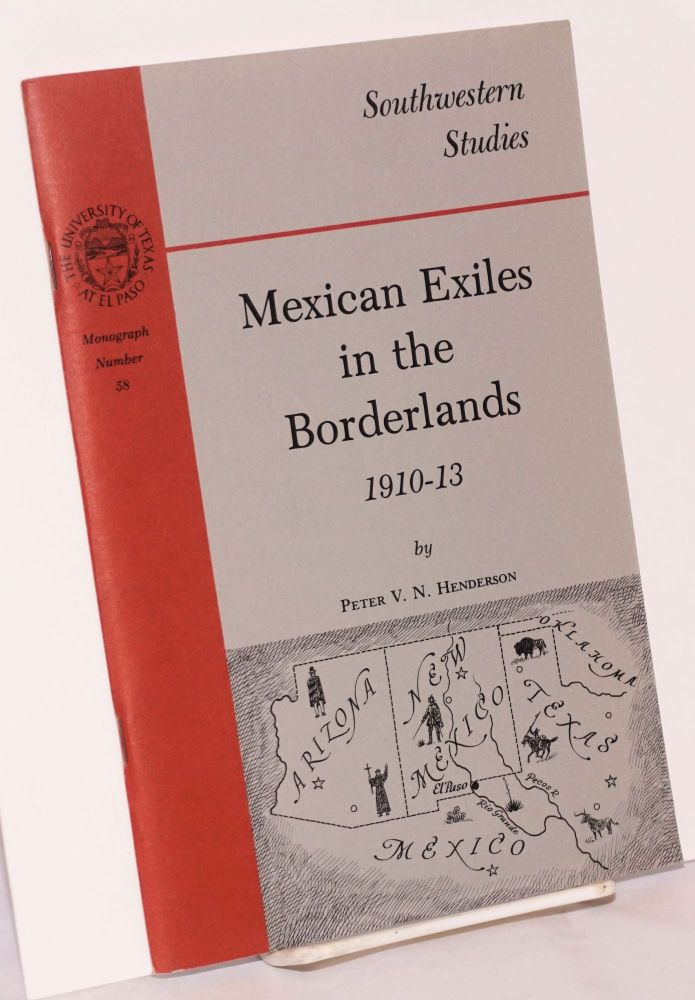 Mexican exiles in the borderlands, 1910-13. Peter V. N. Henderson.
